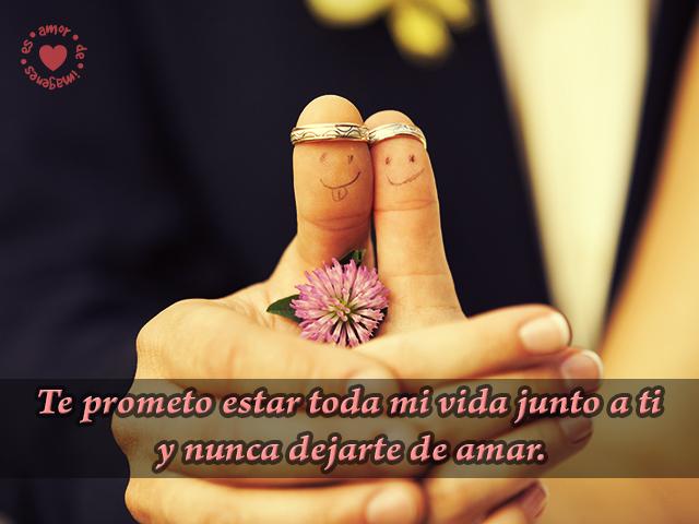 Te prometo estar toda mi vida junto a ti y no dejarte de amar.