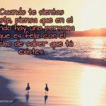 Cuando te sientas triste, piensa que en el mundo hay una persona que es feliz con el hecho de saber que tú existes.