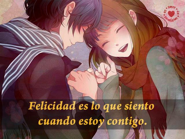 Felicidad es lo que siento cuando estoy contigo.