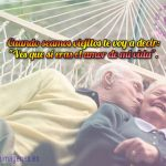 """Cuando seamos viejitos te voy a decir: """"Ves que sí eras el amor de mi vida""""."""