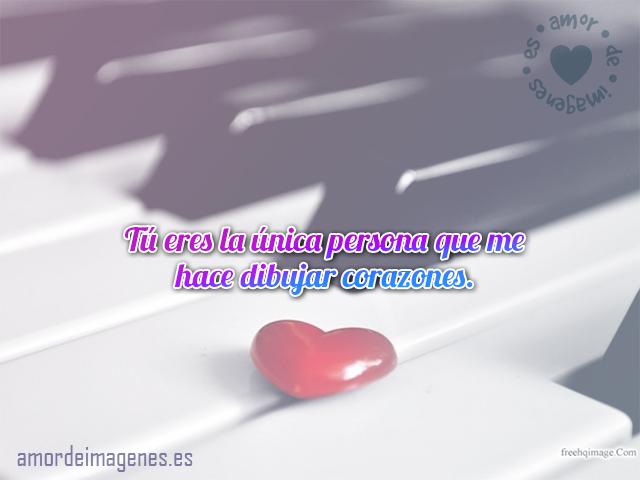 Tú eres la única persona que me hace dibujar corazones.
