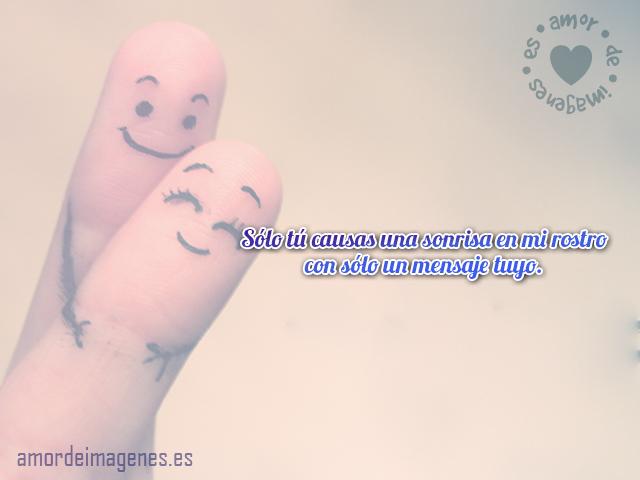 Sólo tú causas una sonrisa en mi rostro con sólo un mensaje tuyo.