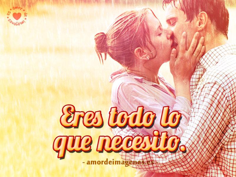 Eres todo lo que necesito.