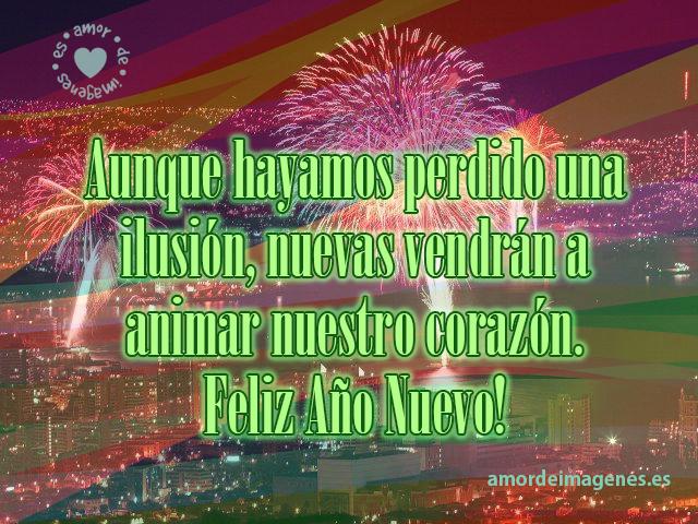 Aunque hayamos perdido una ilusión, nuevas vendrán a alegrar nuestro corazón. Feliz Año Nuevo!