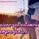 Quiero que estemos siempre juntos