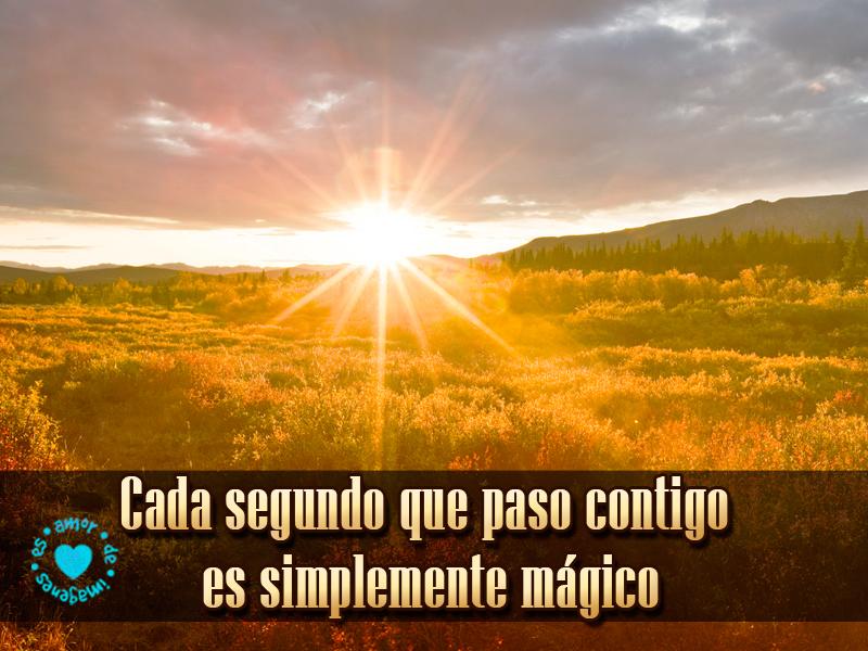 Cada segundo que paso contigo es simplemente mágico