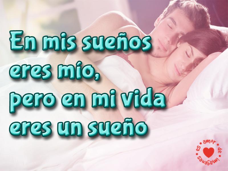 En mis sueños eres mío, pero en mi vida eres un sueño