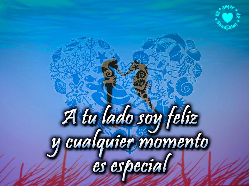 A tu lado soy feliz y cualquier momento es especial