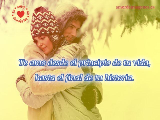 Te amo desde el principio de tu vida, hasta el final de tu historia.