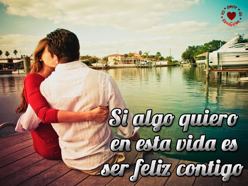 Si algo quiero en esta vida es ser feliz contigo