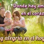 Donde hay amor en el corazón hay alegría en el hogar