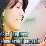 """Eres el """"en línea"""" que acelera mi corazón"""
